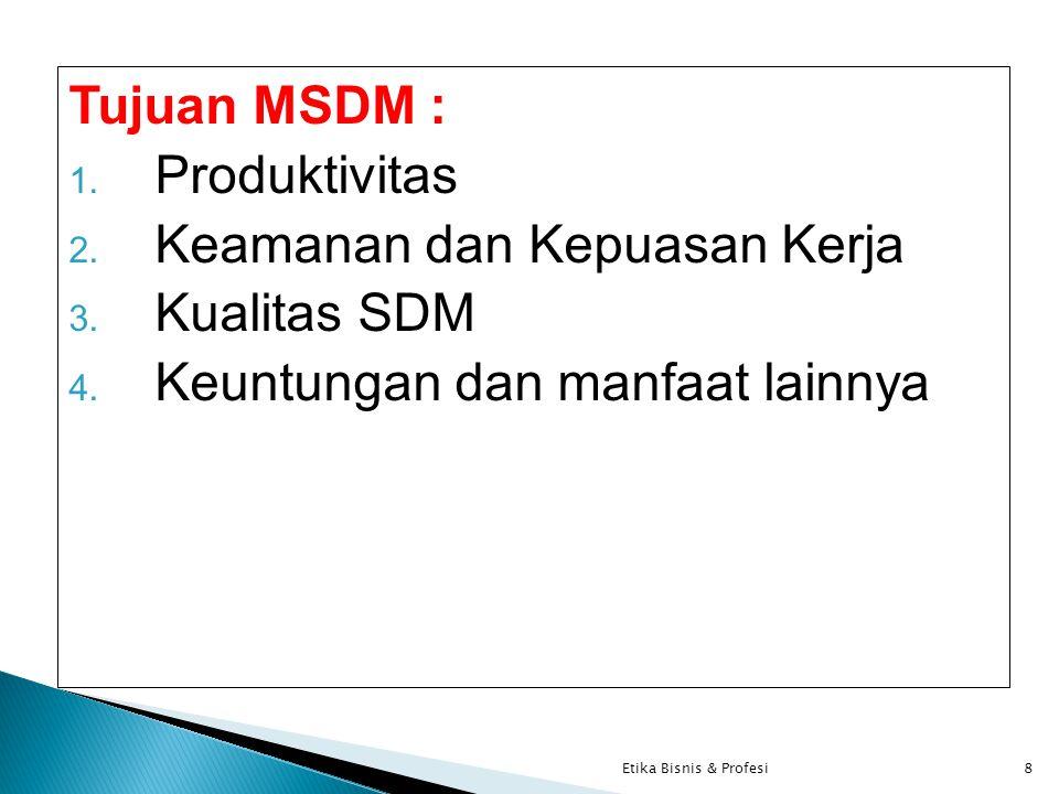 Tujuan MSDM : 1.Produktivitas 2. Keamanan dan Kepuasan Kerja 3.