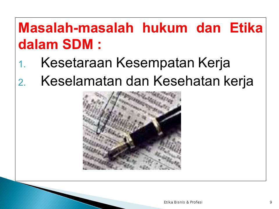 Masalah-masalah hukum dan Etika dalam SDM : 1. Kesetaraan Kesempatan Kerja 2.