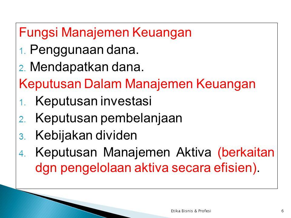 Fungsi Manajemen Keuangan 1. Penggunaan dana. 2. Mendapatkan dana. Keputusan Dalam Manajemen Keuangan 1. Keputusan investasi 2. Keputusan pembelanjaan