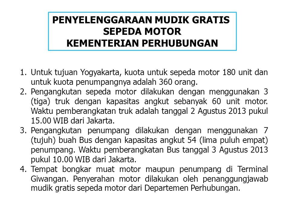 PENYELENGGARAAN MUDIK GRATIS SEPEDA MOTOR KEMENTERIAN PERHUBUNGAN 1.Untuk tujuan Yogyakarta, kuota untuk sepeda motor 180 unit dan untuk kuota penumpa