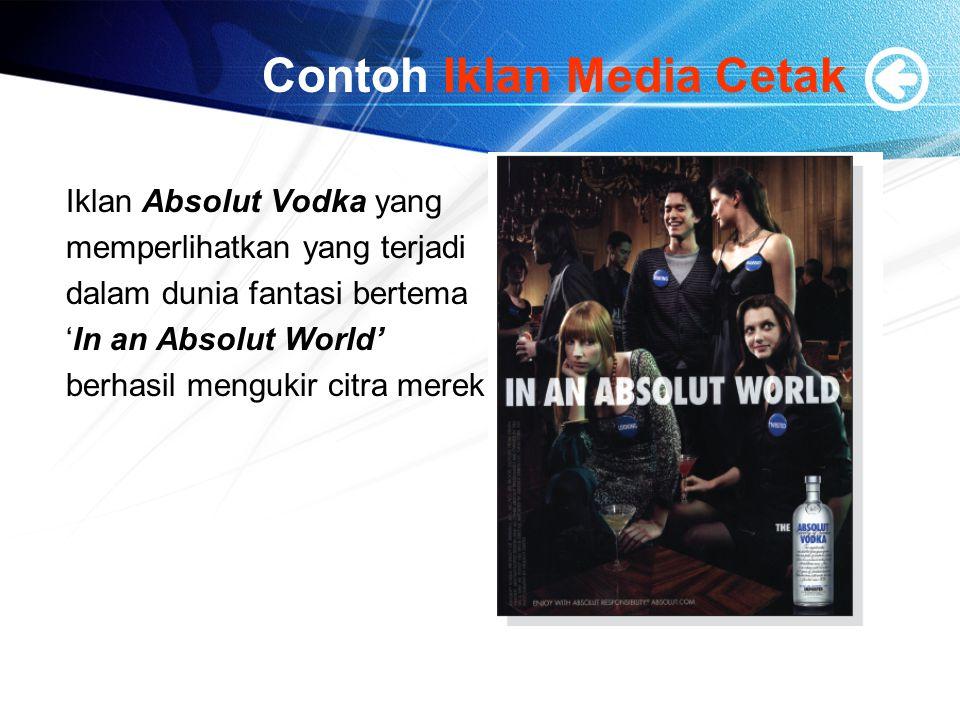 Contoh Iklan Media Cetak Iklan Absolut Vodka yang memperlihatkan yang terjadi dalam dunia fantasi bertema 'In an Absolut World' berhasil mengukir citr