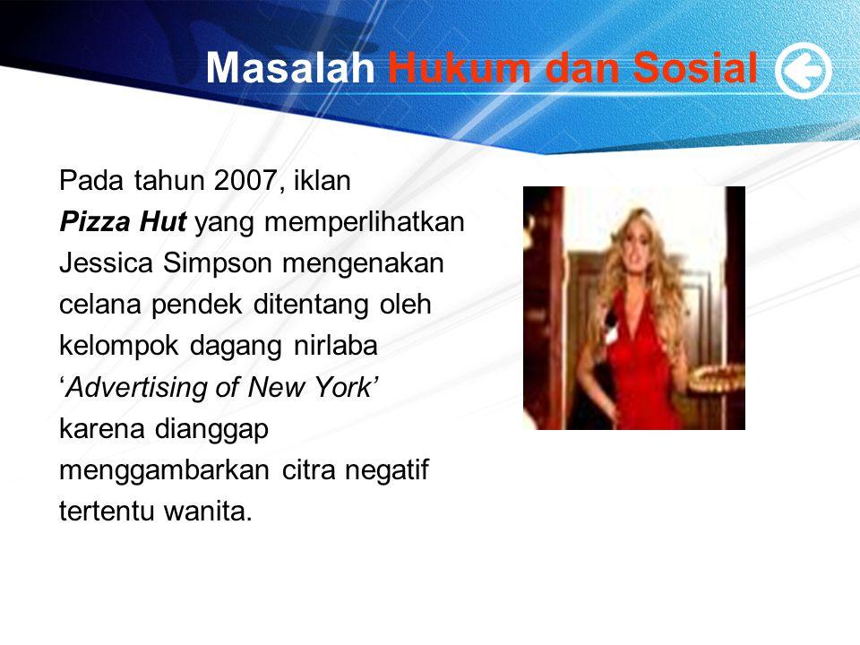 Masalah Hukum dan Sosial Pada tahun 2007, iklan Pizza Hut yang memperlihatkan Jessica Simpson mengenakan celana pendek ditentang oleh kelompok dagang