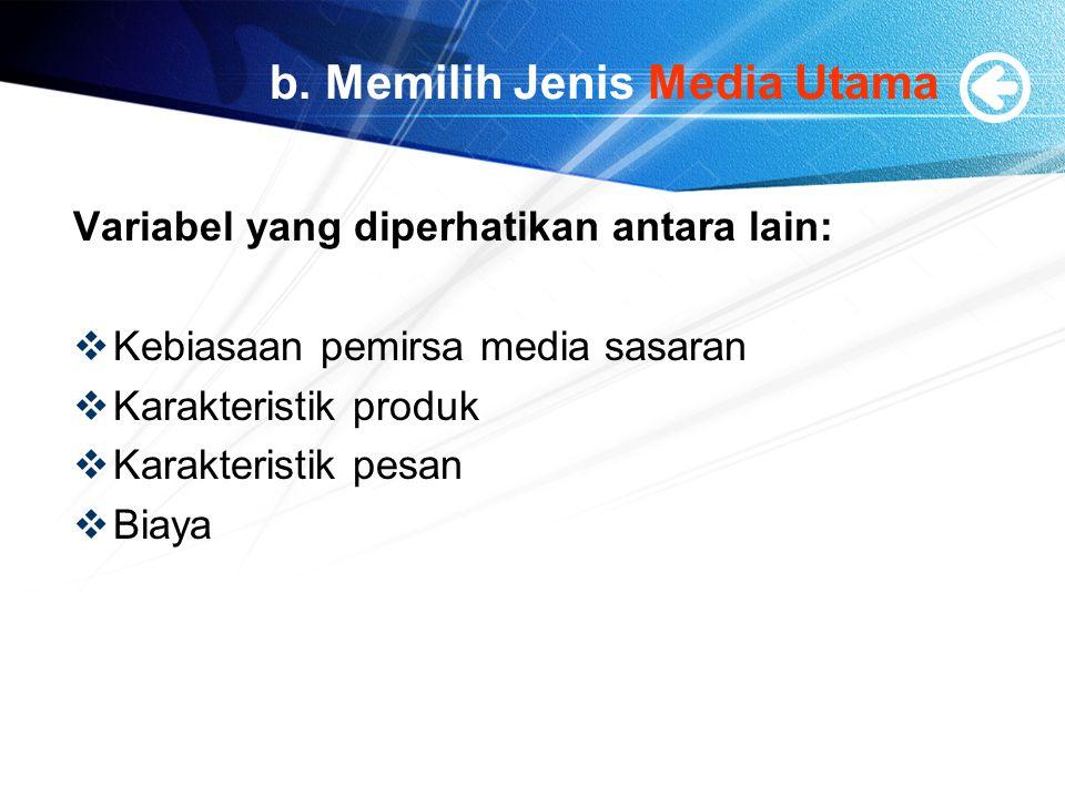 b. Memilih Jenis Media Utama Variabel yang diperhatikan antara lain:  Kebiasaan pemirsa media sasaran  Karakteristik produk  Karakteristik pesan 