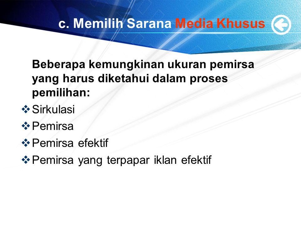 c. Memilih Sarana Media Khusus Beberapa kemungkinan ukuran pemirsa yang harus diketahui dalam proses pemilihan:  Sirkulasi  Pemirsa  Pemirsa efekti