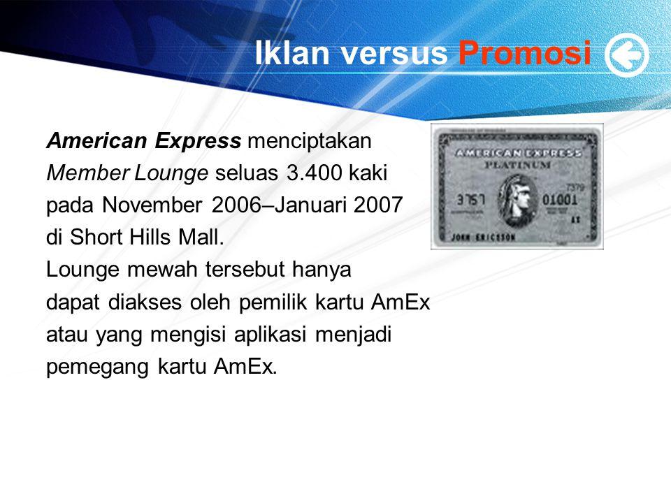 Iklan versus Promosi American Express menciptakan Member Lounge seluas 3.400 kaki pada November 2006–Januari 2007 di Short Hills Mall. Lounge mewah te