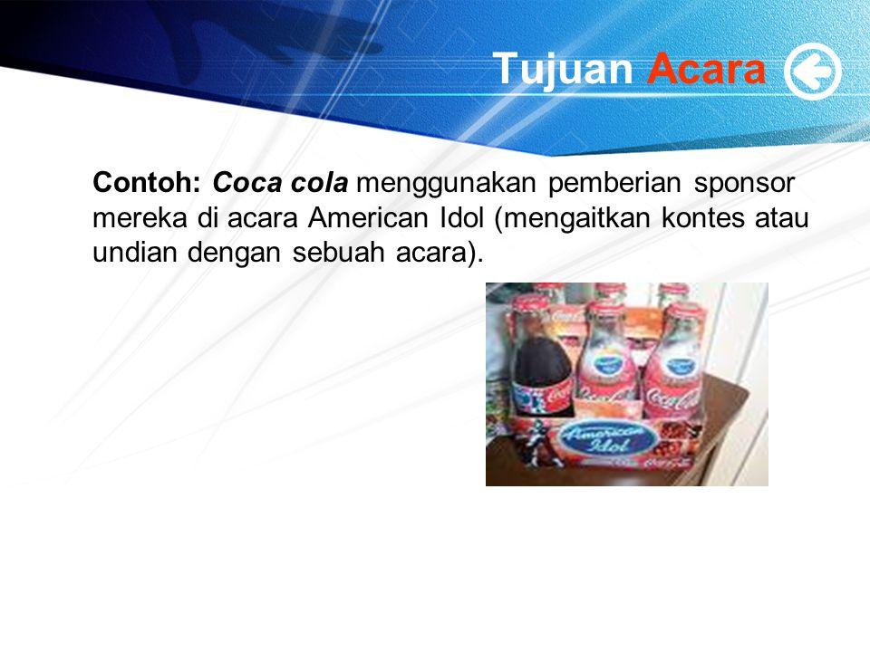 Tujuan Acara Contoh: Coca cola menggunakan pemberian sponsor mereka di acara American Idol (mengaitkan kontes atau undian dengan sebuah acara).