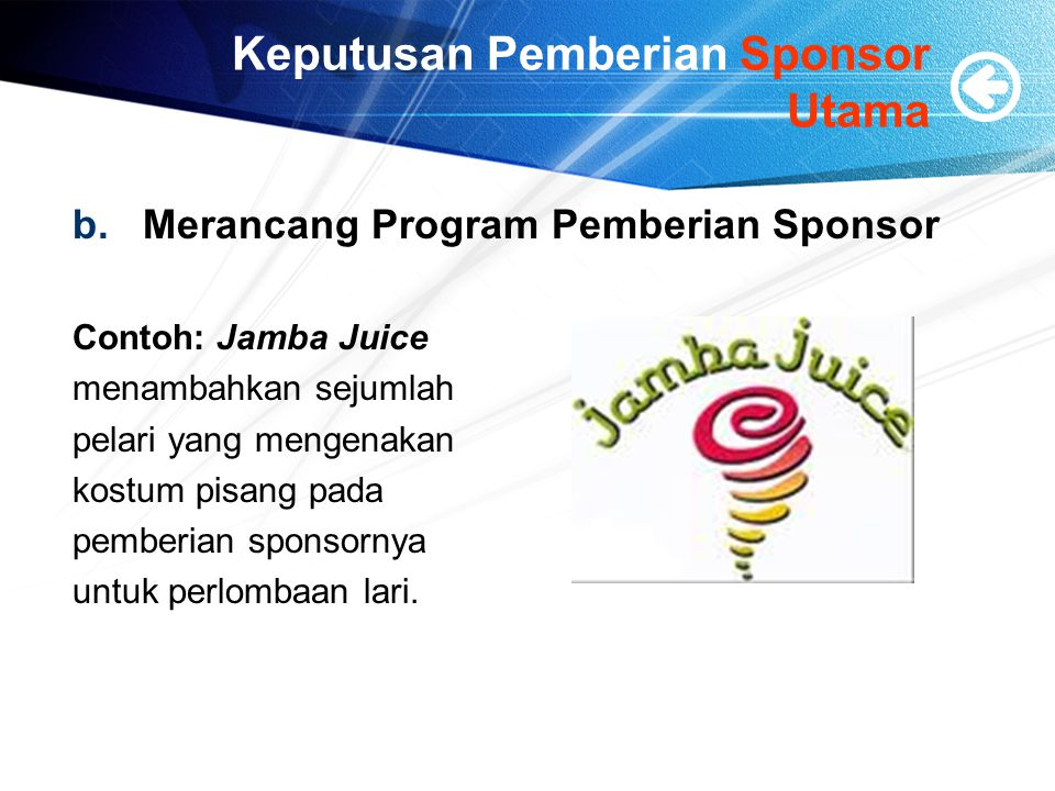 Keputusan Pemberian Sponsor Utama b.Merancang Program Pemberian Sponsor Contoh: Jamba Juice menambahkan sejumlah pelari yang mengenakan kostum pisang