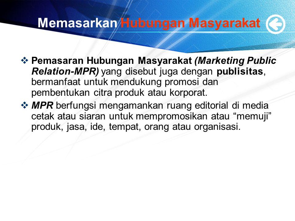 Memasarkan Hubungan Masyarakat  Pemasaran Hubungan Masyarakat (Marketing Public Relation-MPR) yang disebut juga dengan publisitas, bermanfaat untuk m