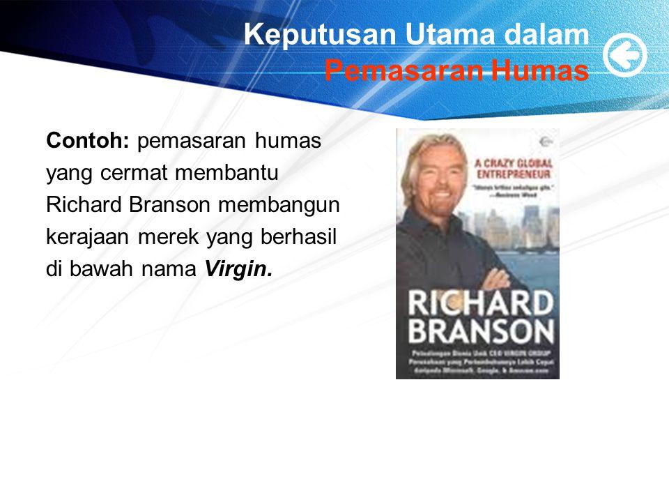 Keputusan Utama dalam Pemasaran Humas Contoh: pemasaran humas yang cermat membantu Richard Branson membangun kerajaan merek yang berhasil di bawah nam