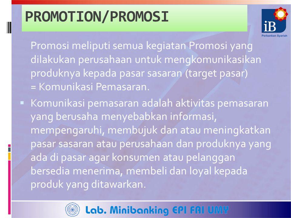 PROMOTION/PROMOSI Promosi meliputi semua kegiatan Promosi yang dilakukan perusahaan untuk mengkomunikasikan produknya kepada pasar sasaran (target pas