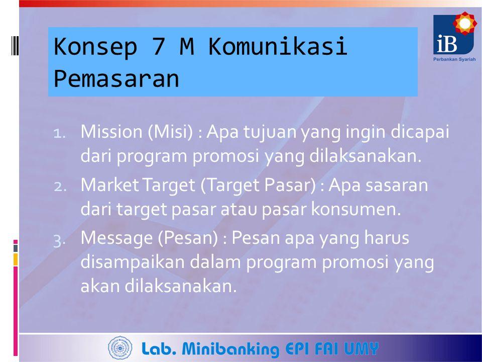 Konsep 7 M Komunikasi Pemasaran 1. Mission (Misi) : Apa tujuan yang ingin dicapai dari program promosi yang dilaksanakan. 2. Market Target (Target Pas