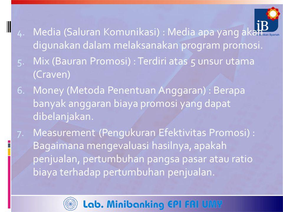 4. Media (Saluran Komunikasi) : Media apa yang akan digunakan dalam melaksanakan program promosi. 5. Mix (Bauran Promosi) : Terdiri atas 5 unsur utama