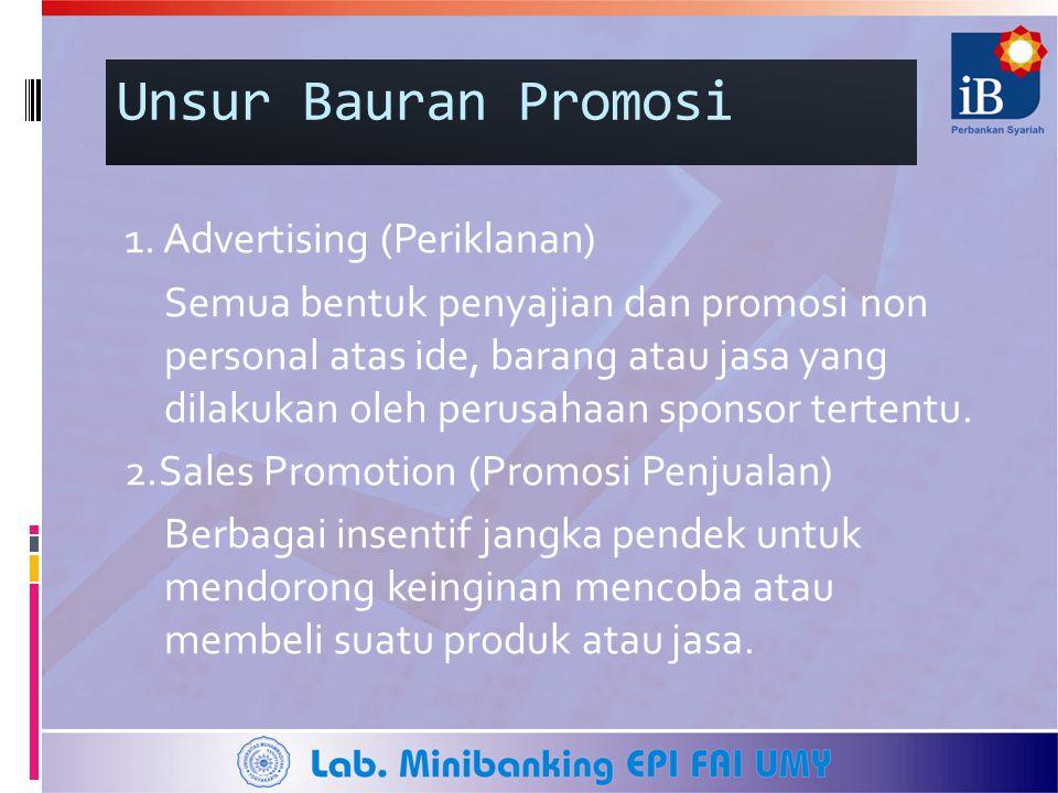 Unsur Bauran Promosi 1. Advertising (Periklanan) Semua bentuk penyajian dan promosi non personal atas ide, barang atau jasa yang dilakukan oleh perusa