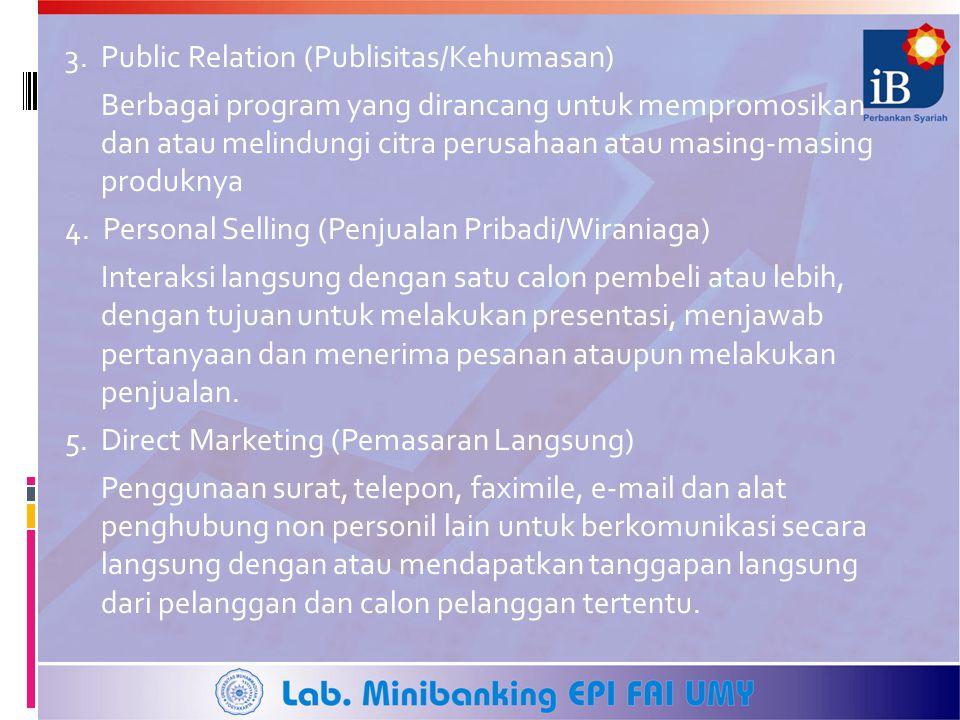 3. Public Relation (Publisitas/Kehumasan) Berbagai program yang dirancang untuk mempromosikan dan atau melindungi citra perusahaan atau masing-masing