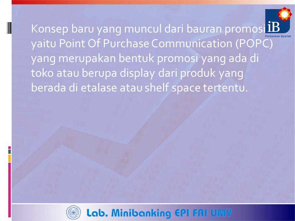 Konsep baru yang muncul dari bauran promosi yaitu Point Of Purchase Communication (POPC) yang merupakan bentuk promosi yang ada di toko atau berupa di