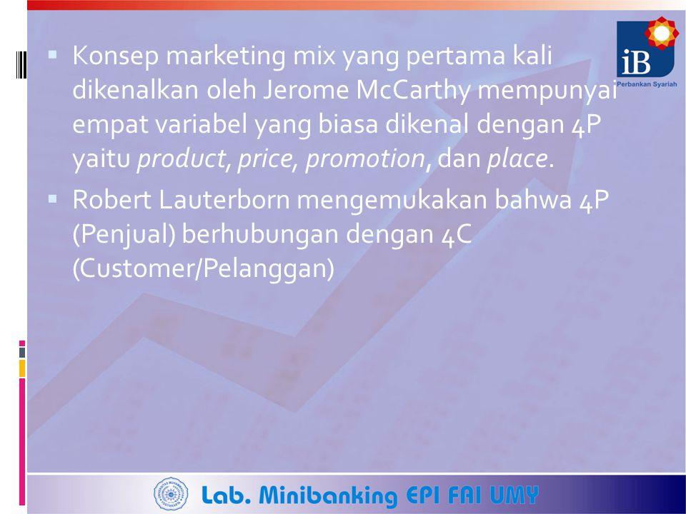  Konsep marketing mix yang pertama kali dikenalkan oleh Jerome McCarthy mempunyai empat variabel yang biasa dikenal dengan 4P yaitu product, price, p