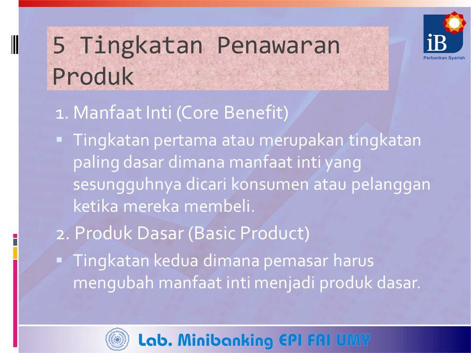 5 Tingkatan Penawaran Produk 1. Manfaat Inti (Core Benefit)  Tingkatan pertama atau merupakan tingkatan paling dasar dimana manfaat inti yang sesungg