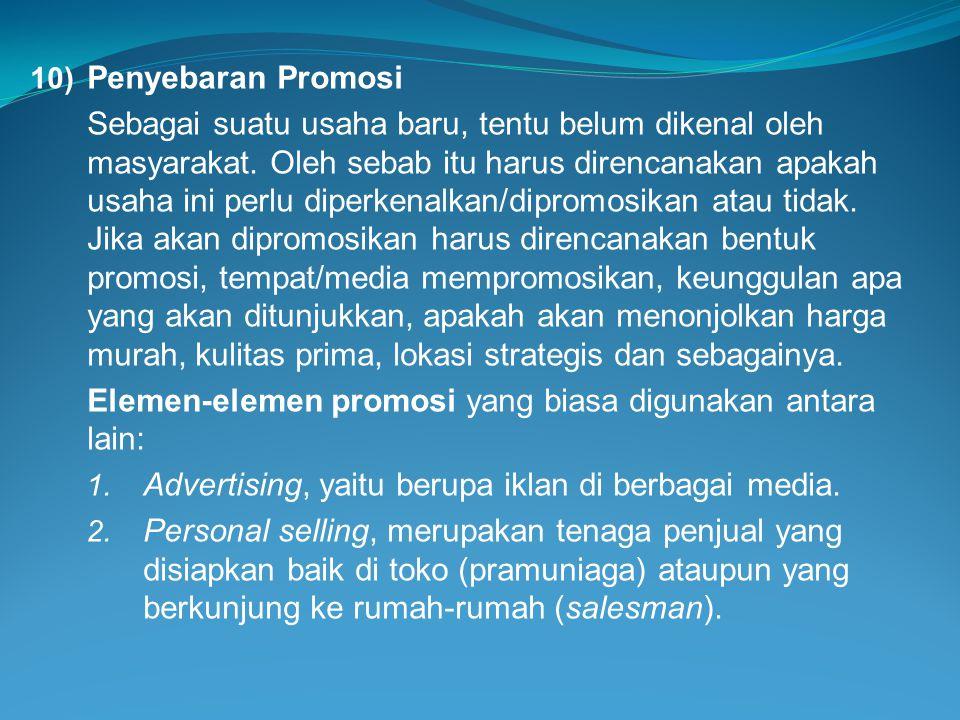10) Penyebaran Promosi Sebagai suatu usaha baru, tentu belum dikenal oleh masyarakat. Oleh sebab itu harus direncanakan apakah usaha ini perlu diperke