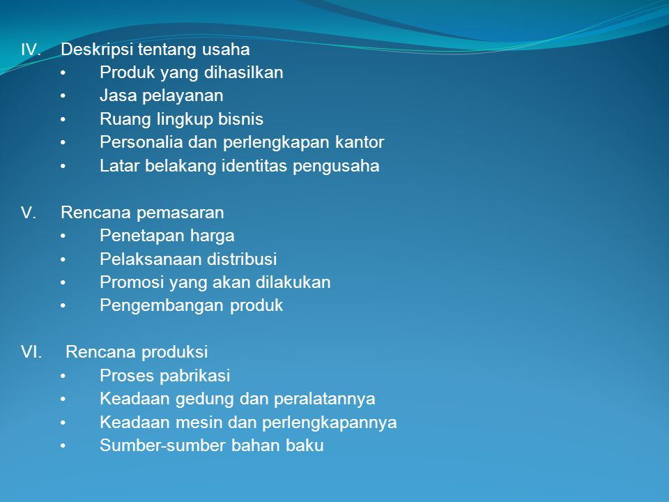 IV. Deskripsi tentang usaha • Produk yang dihasilkan • Jasa pelayanan • Ruang lingkup bisnis • Personalia dan perlengkapan kantor • Latar belakang ide