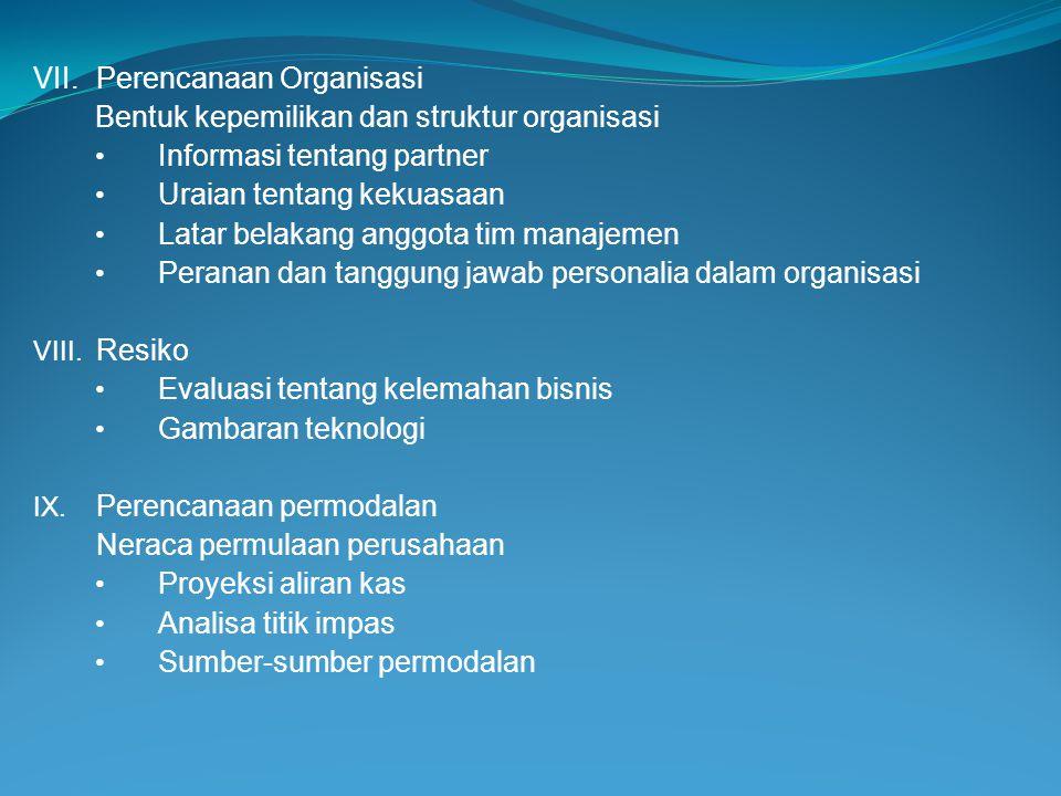 VII.Perencanaan Organisasi Bentuk kepemilikan dan struktur organisasi • Informasi tentang partner • Uraian tentang kekuasaan • Latar belakang anggota