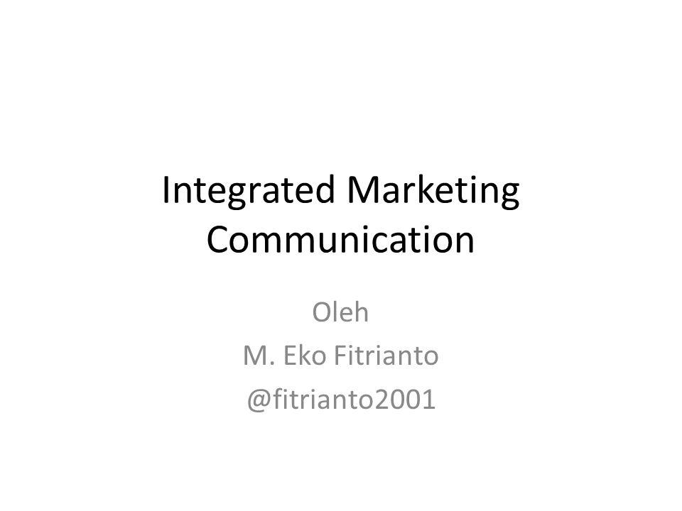 Integrated Marketing Communication Oleh M. Eko Fitrianto @fitrianto2001