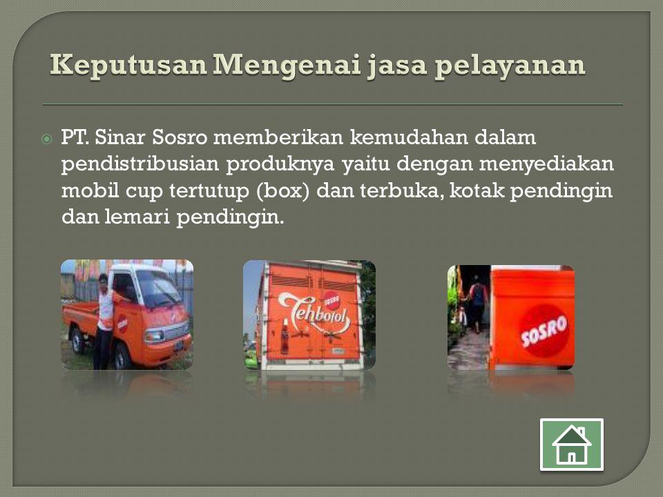  PT. Sinar Sosro memberikan kemudahan dalam pendistribusian produknya yaitu dengan menyediakan mobil cup tertutup (box) dan terbuka, kotak pendingin