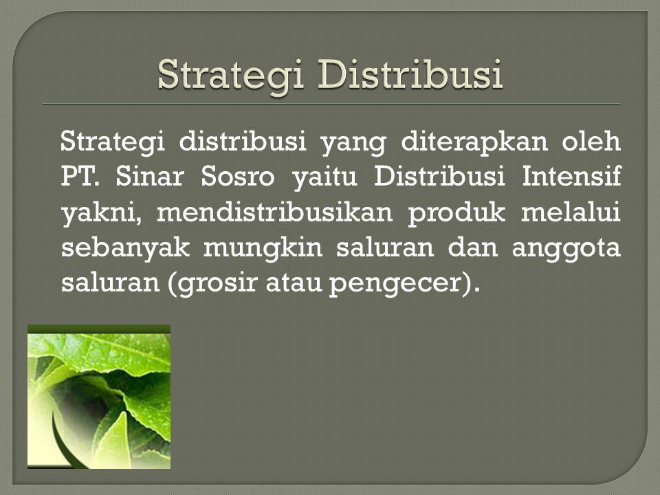 Strategi distribusi yang diterapkan oleh PT. Sinar Sosro yaitu Distribusi Intensif yakni, mendistribusikan produk melalui sebanyak mungkin saluran dan