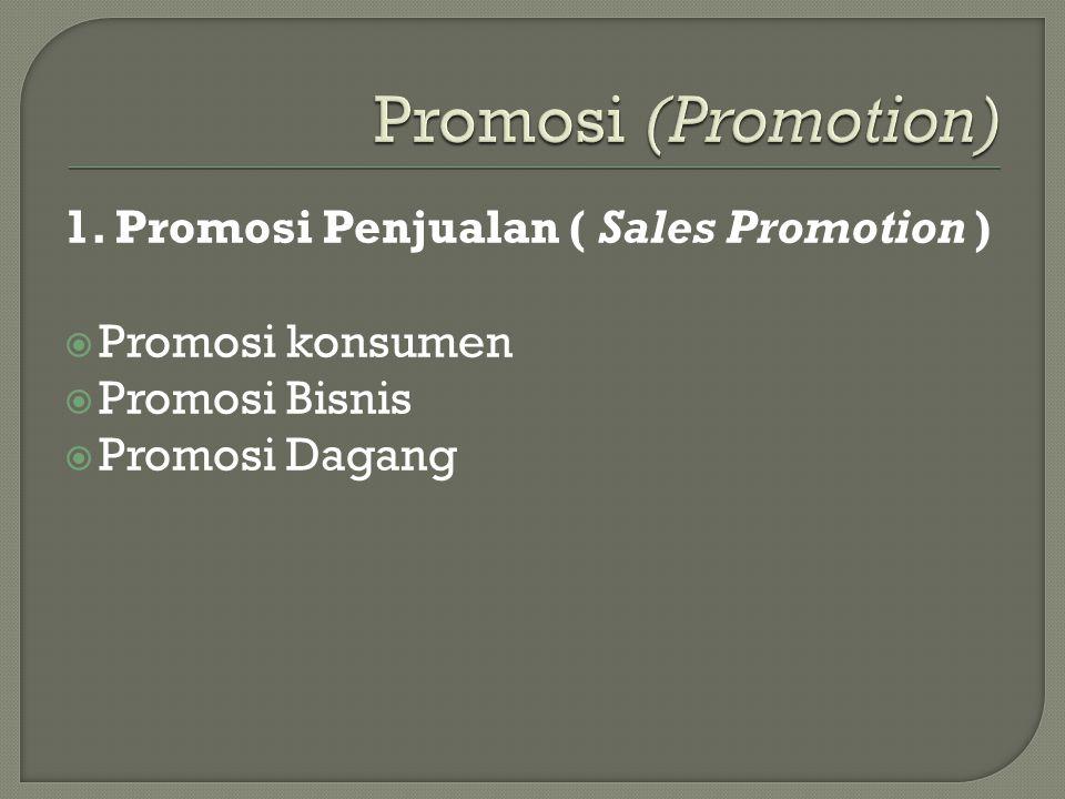 1. Promosi Penjualan ( Sales Promotion )  Promosi konsumen  Promosi Bisnis  Promosi Dagang