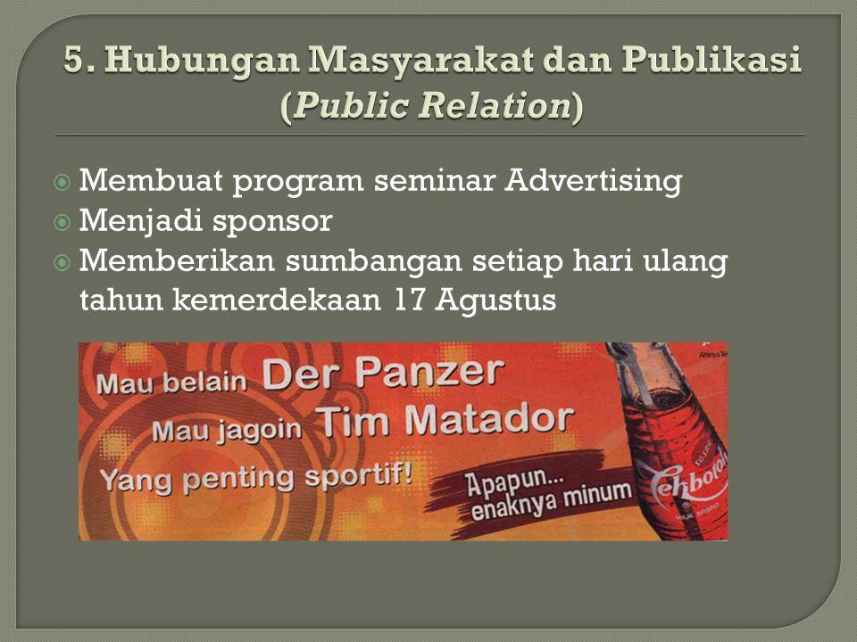 Membuat program seminar Advertising  Menjadi sponsor  Memberikan sumbangan setiap hari ulang tahun kemerdekaan 17 Agustus