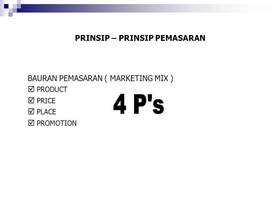 PRINSIP – PRINSIP PEMASARAN BAURAN PEMASARAN ( MARKETING MIX )  PRODUCT  PRICE  PLACE  PROMOTION