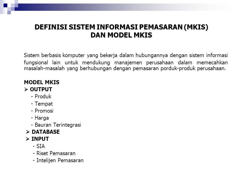 DEFINISI SISTEM INFORMASI PEMASARAN (MKIS) DAN MODEL MKIS Sistem berbasis komputer yang bekerja dalam hubungannya dengan sistem informasi fungsional l