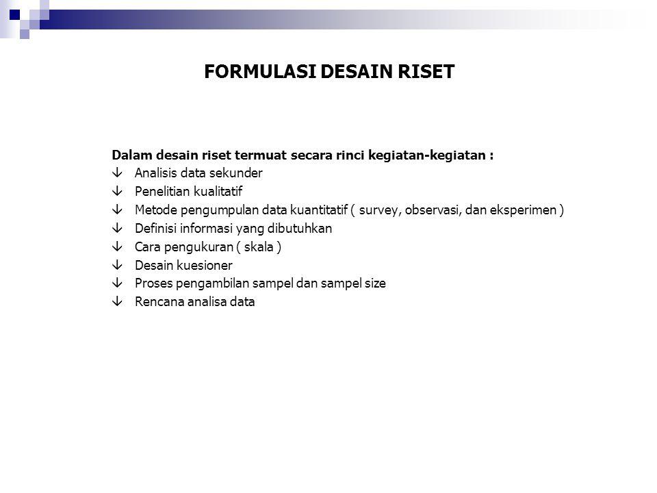 DESAIN RISET Desain riset adalah kerangka atau framework untuk mengadakan penelitian ( misalnya : marketing reserch project ).