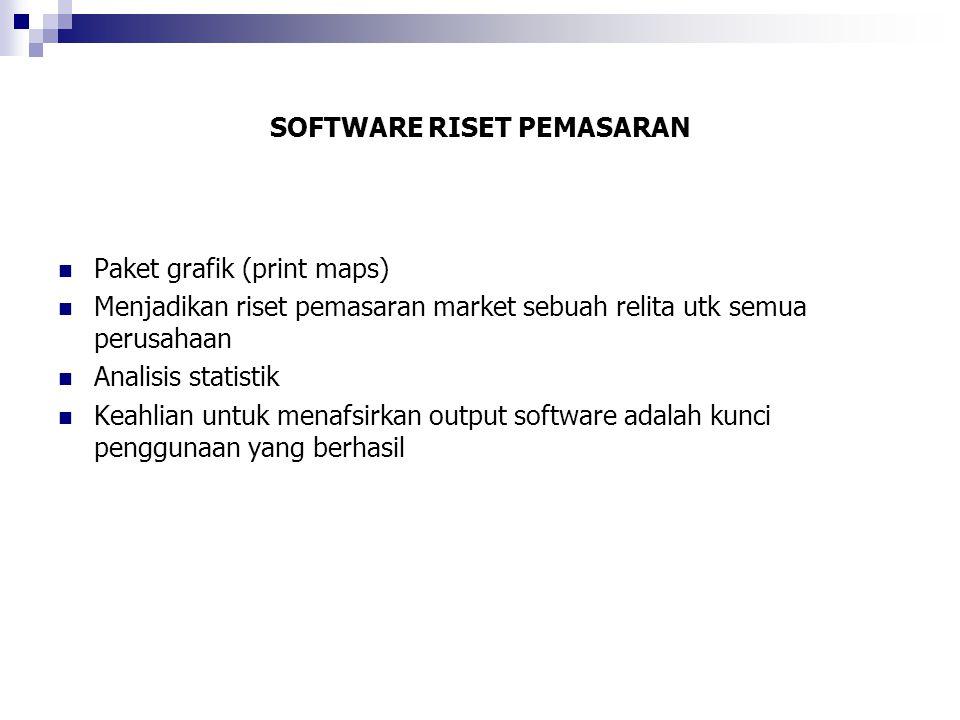 SOFTWARE RISET PEMASARAN  Paket grafik (print maps)  Menjadikan riset pemasaran market sebuah relita utk semua perusahaan  Analisis statistik  Kea