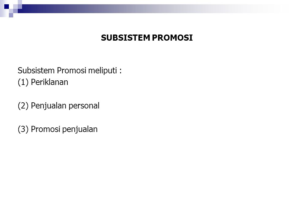 SUBSISTEM PROMOSI Subsistem Promosi meliputi : (1) Periklanan (2) Penjualan personal (3) Promosi penjualan