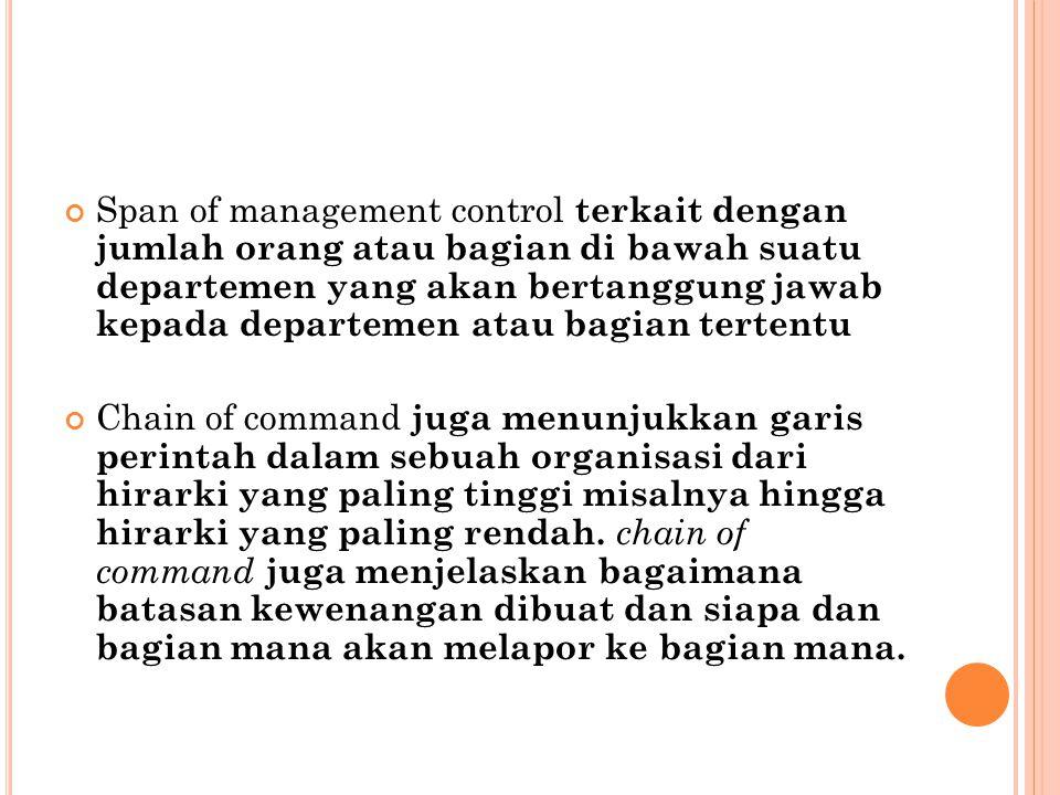 Span of management control terkait dengan jumlah orang atau bagian di bawah suatu departemen yang akan bertanggung jawab kepada departemen atau bagian