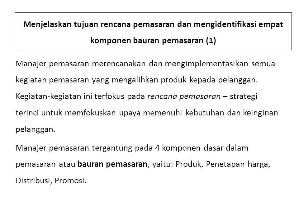 Menjelaskan tujuan rencana … (2) 4 komponen dasar bauran pemasaran, yaitu : 1.Produk: Pemasaran dimulai dengan produk – barang, jasa atau gagasan yang dirancang untuk memenuhi kebutuhan atau keinginan konsumen.
