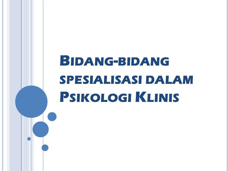 A NTARA LAIN : Psikologi Komunitas Psikologi Kesehatan dan Pengobatan Psikologi Forensik Ilmu Kesehatan Anak dan Psikologi Klinis Anak