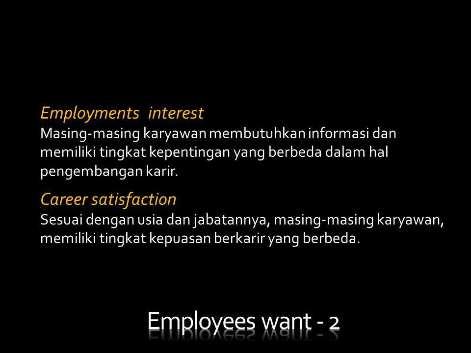 Employments interest Masing-masing karyawan membutuhkan informasi dan memiliki tingkat kepentingan yang berbeda dalam hal pengembangan karir. Career s
