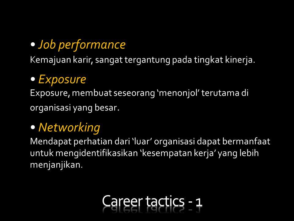 • Job performance Kemajuan karir, sangat tergantung pada tingkat kinerja. • Exposure Exposure, membuat seseorang 'menonjol' terutama di organisasi yan