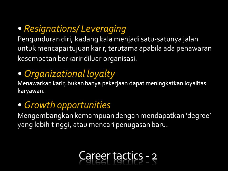 • Resignations/ Leveraging Pengunduran diri, kadang kala menjadi satu-satunya jalan untuk mencapai tujuan karir, terutama apabila ada penawaran kesemp