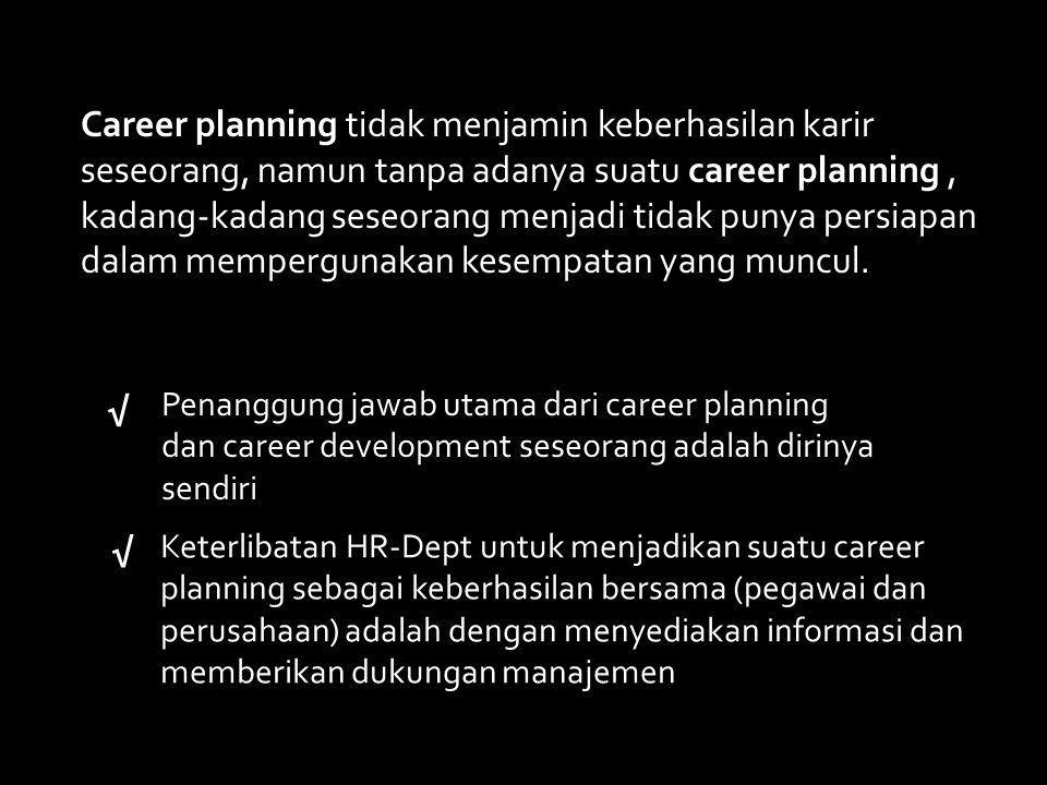 Career planning tidak menjamin keberhasilan karir seseorang, namun tanpa adanya suatu career planning, kadang-kadang seseorang menjadi tidak punya per