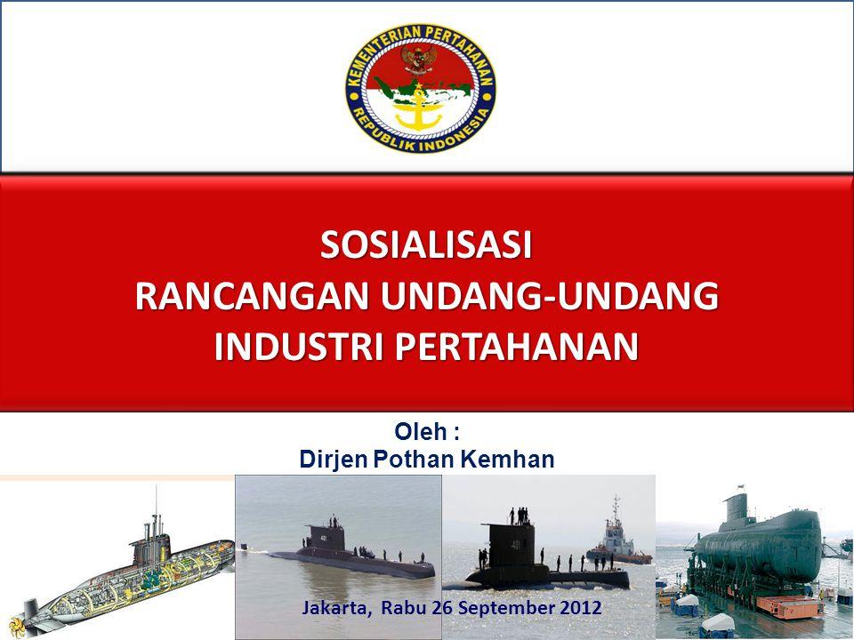 SOSIALISASI RANCANGAN UNDANG-UNDANG INDUSTRI PERTAHANAN Jakarta, Rabu 26 September 2012 Oleh : Dirjen Pothan Kemhan