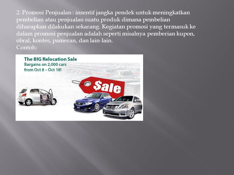2. Promosi Penjualan : insentif jangka pendek untuk meningkatkan pembelian atau penjualan suatu produk dimana pembelian diharapkan dilakukan sekarang.