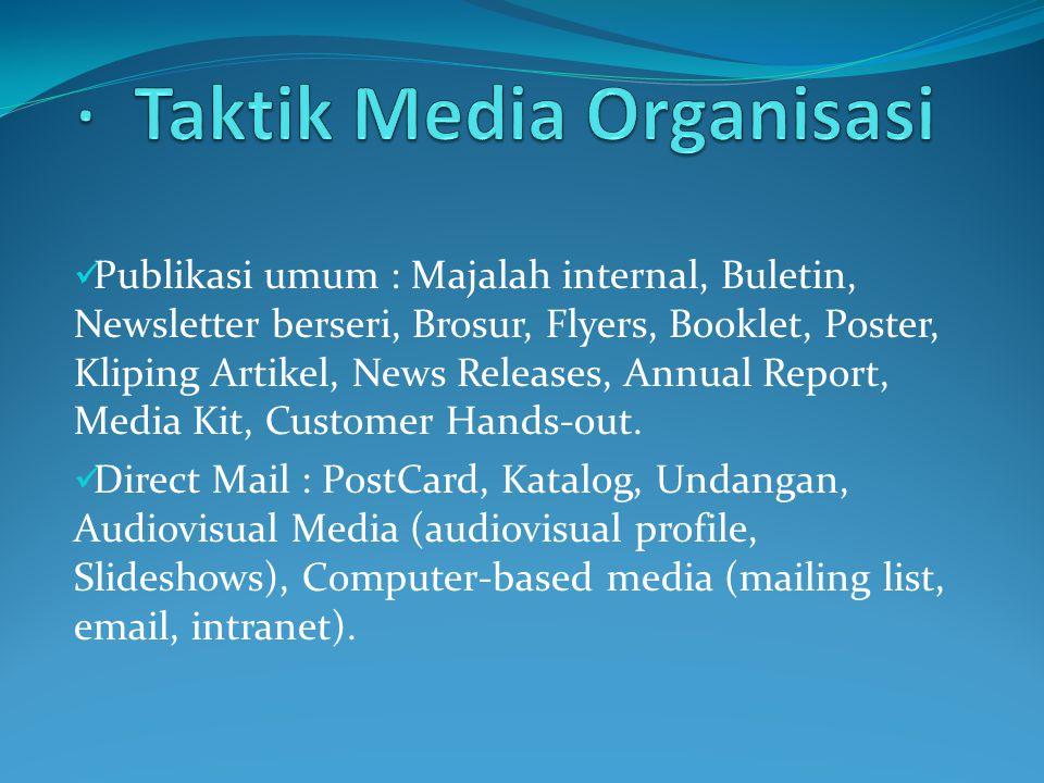  Publikasi umum : Majalah internal, Buletin, Newsletter berseri, Brosur, Flyers, Booklet, Poster, Kliping Artikel, News Releases, Annual Report, Media Kit, Customer Hands-out.