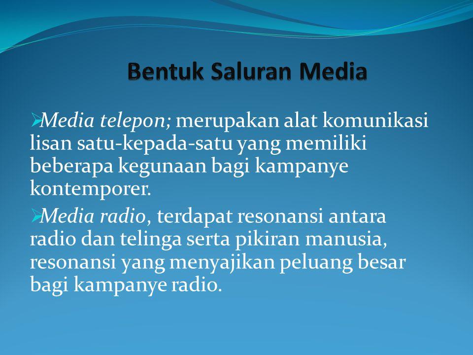  Media telepon; merupakan alat komunikasi lisan satu-kepada-satu yang memiliki beberapa kegunaan bagi kampanye kontemporer.