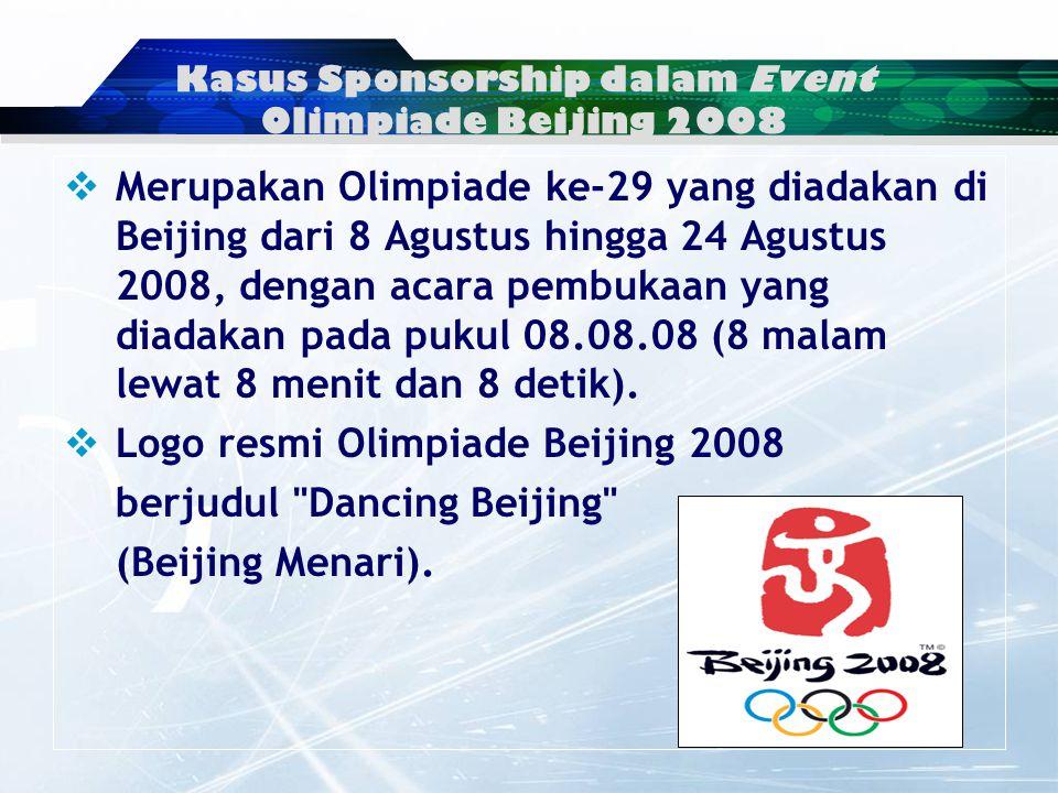 Kasus Sponsorship dalam Event Olimpiade Beijing 2008  Merupakan Olimpiade ke-29 yang diadakan di Beijing dari 8 Agustus hingga 24 Agustus 2008, dengan acara pembukaan yang diadakan pada pukul 08.08.08 (8 malam lewat 8 menit dan 8 detik).