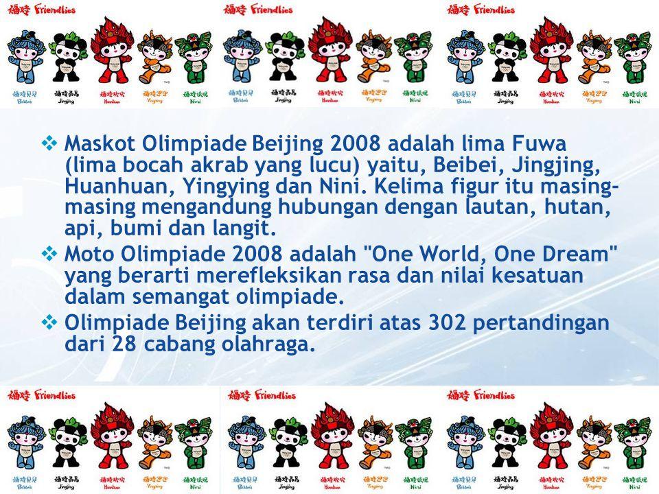  Maskot Olimpiade Beijing 2008 adalah lima Fuwa (lima bocah akrab yang lucu) yaitu, Beibei, Jingjing, Huanhuan, Yingying dan Nini.