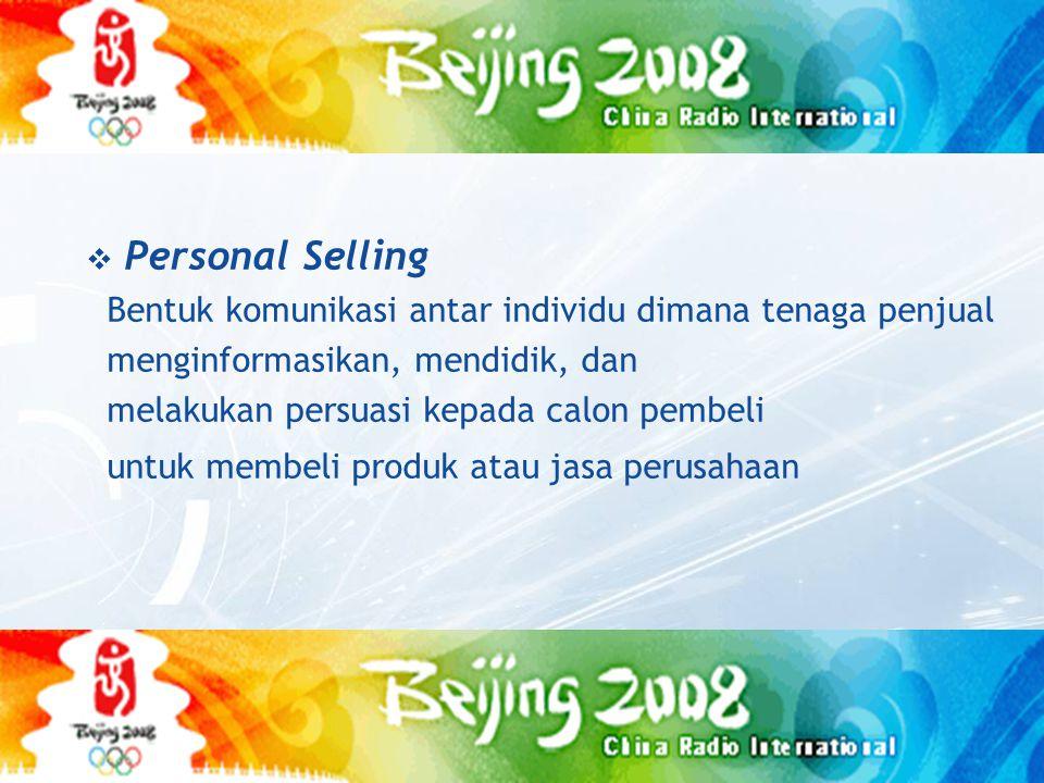  Personal Selling Bentuk komunikasi antar individu dimana tenaga penjual menginformasikan, mendidik, dan melakukan persuasi kepada calon pembeli untuk membeli produk atau jasa perusahaan