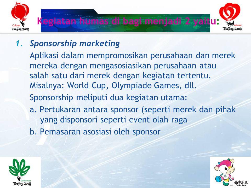  Event sponsorship Merupakan bentuk promosi merek yang mengikat suatu merek dengan aktivitas pertandingan olah raga, hiburan, kebudayaan, sosial dan aktivitas politik yang menarik lainnya.