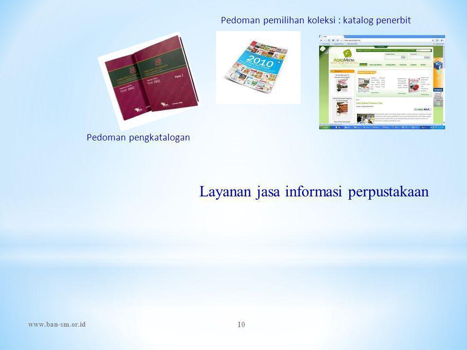 www.ban-sm.or.id 10 Pedoman pengkatalogan Pedoman pemilihan koleksi : katalog penerbit Layanan jasa informasi perpustakaan